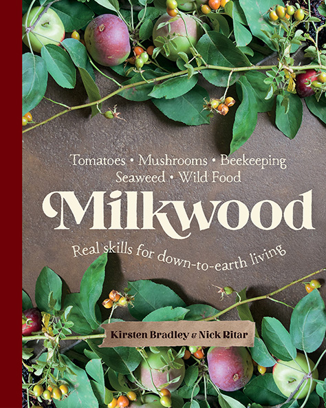 Milkwood: Seaweed, Tomato, Bees, Mushrooms & The Wild